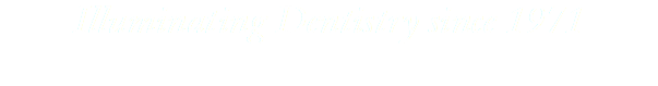 Illuminating Dentistry since 1971